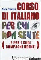 CORSO DI ITALIANO PER CHI NON SENTE (E PER I SUOI COMPAGNI UDENTI). CON DVD - TROVATO SARA