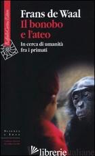 BONOBO E L'ATEO. IN CERCA DI UMANITA' FRA I PRIMATI (IL) - DE WAAL FRANS