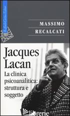 JACQUES LACAN. VOL. 2: LA CLINICA PSICOANALITICA: STRUTTURA E SOGGETTO - RECALCATI MASSIMO
