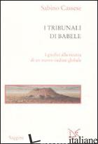 TRIBUNALI DI BABELE. I GIUDICI ALLA RICERCA DI UN NUOVO ORDINE GLOBALE (I) - CASSESE SABINO