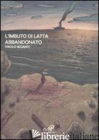 IMBUTO DI LATTA ABBANDONATO (L') - SEGANTI PAOLO