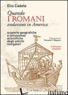 QUANDO I ROMANI ANDAVANO IN AMERICA. SCOPERTE GEOGRAFICHE E CONOSCENZE SCIENTIFI - CADELO ELIO