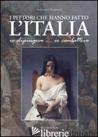PITTORI CHE HANNO FATTO L'ITALIA. IO DIPINGEVO... IO COMBATTEVO (I) - FERRIGNO FERNANDO