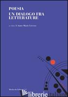POESIA. UN DIALOGO FRA LETTERATURE - LIEVENS A. M. (CUR.)