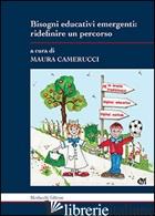 BISOGNI EDUCATIVI EMERGENTI. RIDEFINIRE UN PERCORSO - CAMERUCCI M. (CUR.)