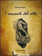 RACCONTI DEL SETTE (I) - LAZZARI ROBERTO