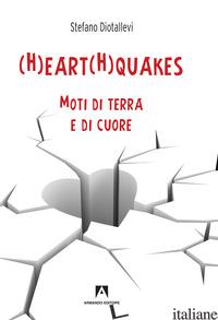 (H)EART(H)QUAKES. MOTI DI TERRA E DI CUORE - DIOTALLEVI STEFANO