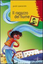 RAGAZZO DEL FIUME (IL) - SPERANDIO GUIDO
