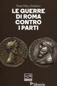 GUERRE DI ROMA CONTRO I PARTI (LE) - SHELDON ROSE MARY