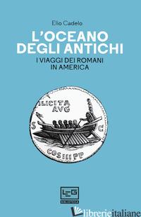 OCEANO DEGLI ANTICHI. I VIAGGI DEI ROMANI IN AMERICA (L') - CADELO ELIO