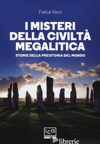 MISTERI DELLA CIVILTA' MEGALITICA. STORIE DELLA PREISTORIA DEL MONDO (I) - VINCI FELICE