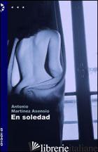 EN SOLEDAD - MARTINEZ ASENSIO ANTONIO