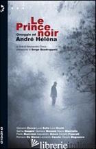 PRINCE NOIR. OMAGGIO A ANDRE' HELENA (LE) - GRECO A. (CUR.)