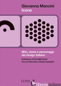 ICONE. MITO, STORIE E PERSONAGGI DEL DESIGN ITALIANO - MANCINI GIOVANNA