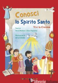 CONOSCI LO SPIRITO SANTO. VIVI LA CRESIMA - NEUHAUS DAVID; PIACENTINI SARA