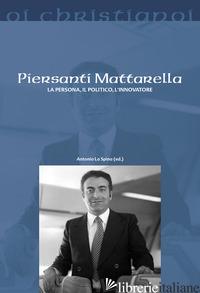PIERSANTI MATTARELLA. LA PERSONA, IL POLITICO, L'INNOVATORE - LA SPINA A. (CUR.)