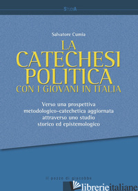 CATECHESI POLITICA CON I GIOVANI IN ITALIA. VERSO UNA PROSPETTIVA METODOLOGICO-C - CUMIA SALVATORE