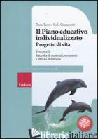 PIANO EDUCATIVO INDIVIDUALIZZATO. PROGETTO DI VITA (IL). VOL. 2: RACCOLTA DI MAT - IANES DARIO; CRAMEROTTI SOFIA