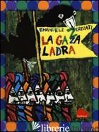 GAZZA LADRA. EDIZ. ILLUSTRATA (LA) - LUZZATI EMANUELE