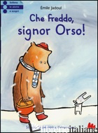 CHE FREDDO SIGNOR ORSO! EDIZ. ILLUSTRATA - JADOUL EMILE