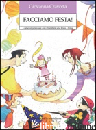 FACCIAMO FESTA! COME ORGANIZZARE CON I BAMBINI UNA FESTA A TEMA - CRAVOTTA GIOVANNA