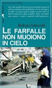 FARFALLE NON MUOIONO IN CIELO (LE) - SCHIAVULLI BARBARA