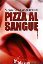 PIZZA AL SANGUE - BERARDI ALESSIO PACO FIODOR