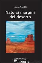 NATO AI MARGINI DEL DESERTO - SPOLDI LAURA