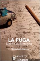 FUGA. DELITTO IN BRETAGNA (LA) - SCHIAVON GIANLUIGI