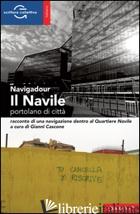 NAVILE. PORTOLANO DI CITTA' (IL) - NAVIGADOUR; CASCONE G. (CUR.)