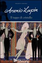 ARSENIO LUPIN. IL TAPPO DI CRISTALLO. VOL. 9 - LEBLANC MAURICE