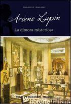 ARSENE LUPIN. LA DIMORA MISTERIOSA - LEBLANC MAURICE