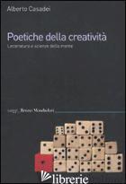 POETICHE DELLA CREATIVITA'. LETTERATURA E SCIENZE DELLA MENTE - CASADEI ALBERTO