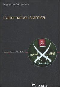 ALTERNATIVA ISLAMICA. APERTURE E CHIUSURE DEL RADICALISMO (L') - CAMPANINI MASSIMO