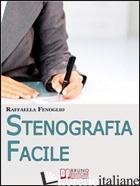 STENOGRAFIA FACILE. COME ARRIVARE A SCRIVERE 180 PAROLE AL MINUTO A MANO LIBERA. - RAFFAELLA FENOGLIO