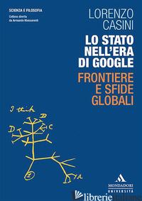 STATO NELL'ERA DI GOOGLE. FRONTIERE E SFIDE GLOBALI (LO) - CASINI LORENZO