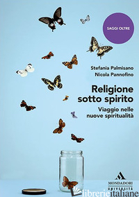RELIGIONE SOTTO SPIRITO. VIAGGIO NELLE NUOVE SPIRITUALITA' - PALMISANO STEFANIA; PANNOFINO NICOLA