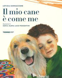 MIO CANE E' COME ME. EDIZ. A COLORI (IL) - IANNACCONE LETIZIA