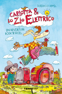 CARLOTTA & LO ZIO ELETTRICO. UN'AVVENTURA ROCK'N'ROLL - APPEL FEDERICO