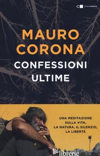 CONFESSIONI ULTIME. UNA MEDITAZIONE SULLA VITA, LA NATURA, IL SILENZIO, LA LIBER - CORONA MAURO
