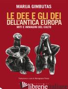 DEE E GLI DEI DELL'ANTICA EUROPA. MITI E IMMAGINI DEL CULTO (LE) - GIMBUTAS MARIJA; PELAIA M. G. (CUR.)