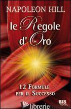 REGOLE D'ORO. 12 FORMULE PER IL SUCCESSO (LE) - HILL NAPOLEON