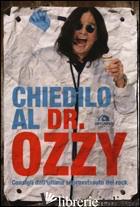 CHIEDILO AL DR. OZZY. CONSIGLI DALL'ULTIMO SOPRAVVISSUTO DEL ROCK - OSBOURNE OZZY; AYRES CHRIS