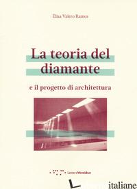TEORIA DEL DIAMANTE E IL PROGETTO DI ARCHITETTURA (LA) - VALERO RAMOS ELISA