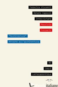 «ARCHITESTURE». ATTORNO ALL'ARCHITETTURA - VISCONTI FEDERICA; CAPOZZI RENATO; FERRARIS MAURIZIO