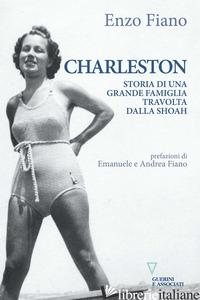 CHARLESTON. STORIA DI UNA GRANDE FAMIGLIA TRAVOLTA DALLA SHOAH - FIANO ENZO