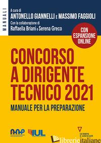 CONCORSO A DIRIGENTE TECNICO 2021. MANUALE PER LA PREPARAZIONE. CON ESPANSIONE O - GIANNELLI A. (CUR.); FAGGIOLI M. (CUR.)