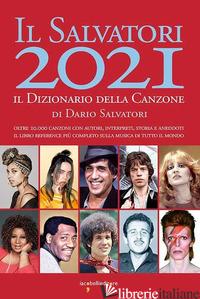 SALVATORI 2021. IL DIZIONARIO DELLA CANZONE (IL) - SALVATORI DARIO
