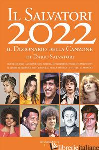 SALVATORI 2022. IL DIZIONARIO DELLA CANZONE (IL) - SALVATORI DARIO