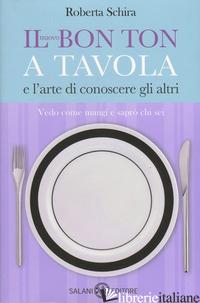 NUOVO BON TON A TAVOLA E L'ARTE DI CONOSCERE GLI ALTRI (IL) - SCHIRA ROBERTA